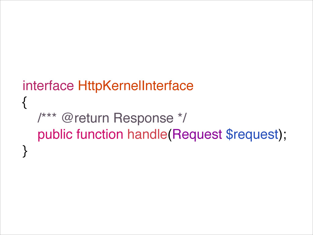 interface HttpKernelInterface! {! /*** @return ...
