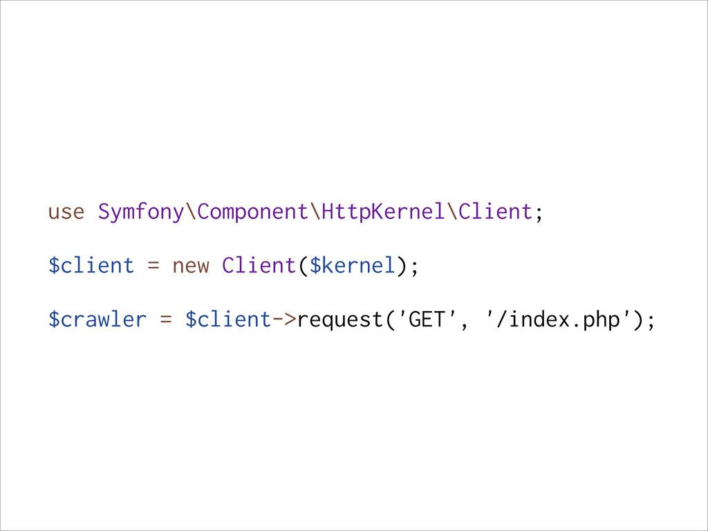 use Symfony\Component\HttpKernel\Client; ! $cli...