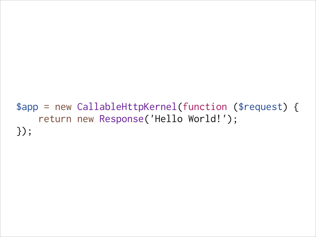$app = new CallableHttpKernel(function ($reques...