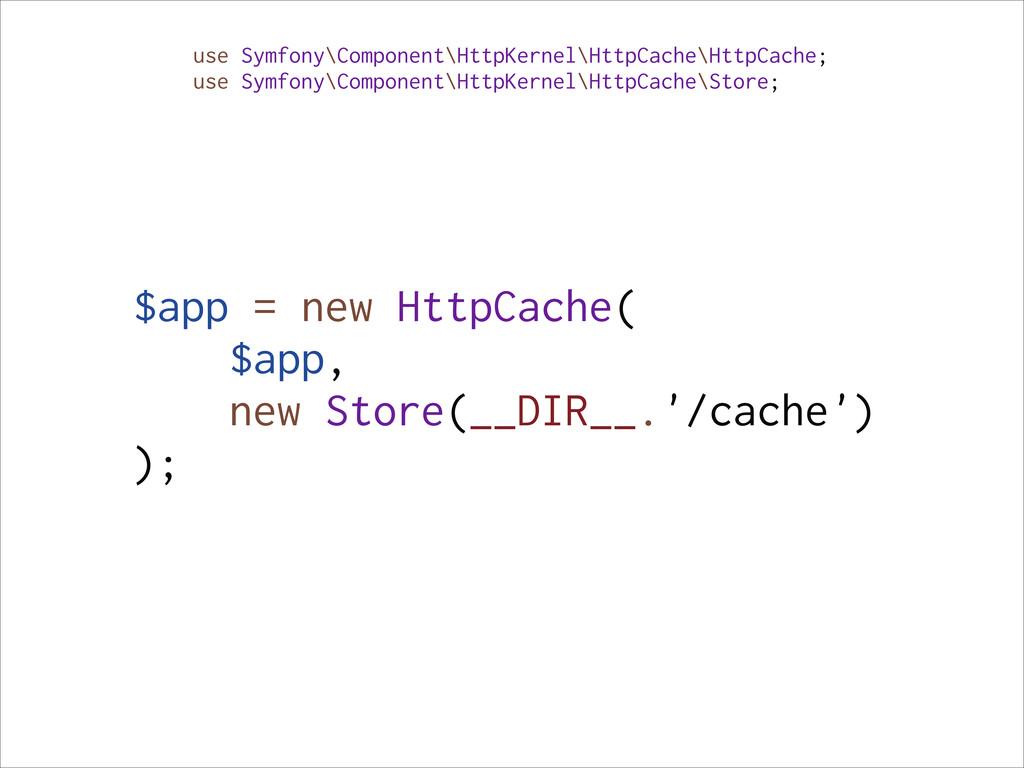 use Symfony\Component\HttpKernel\HttpCache\Http...