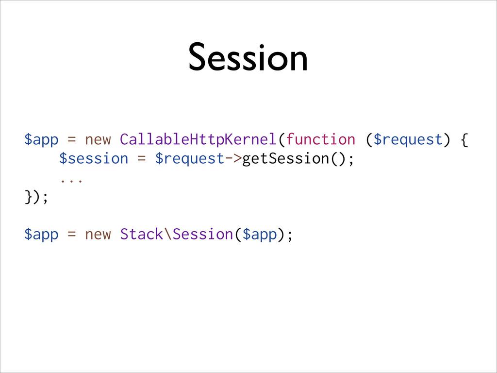 Session $app = new CallableHttpKernel(function ...