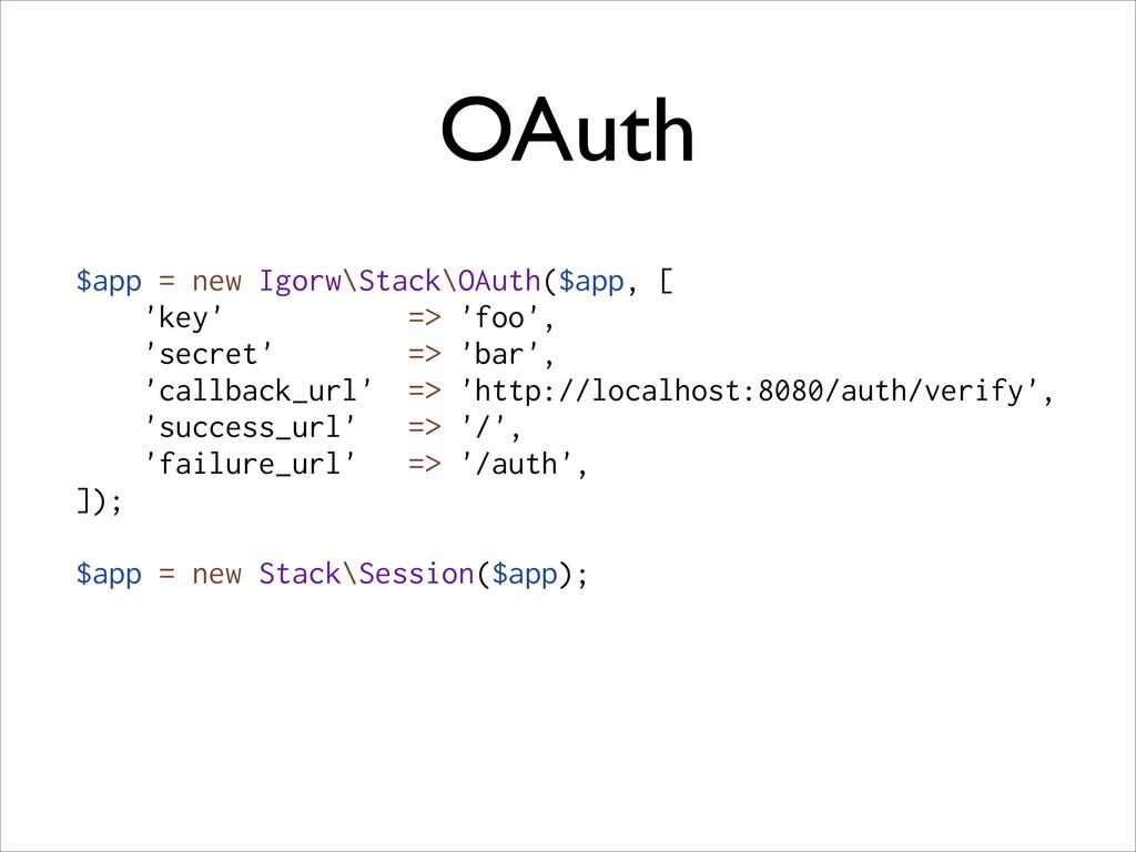 OAuth $app = new Igorw\Stack\OAuth($app, [ 'key...