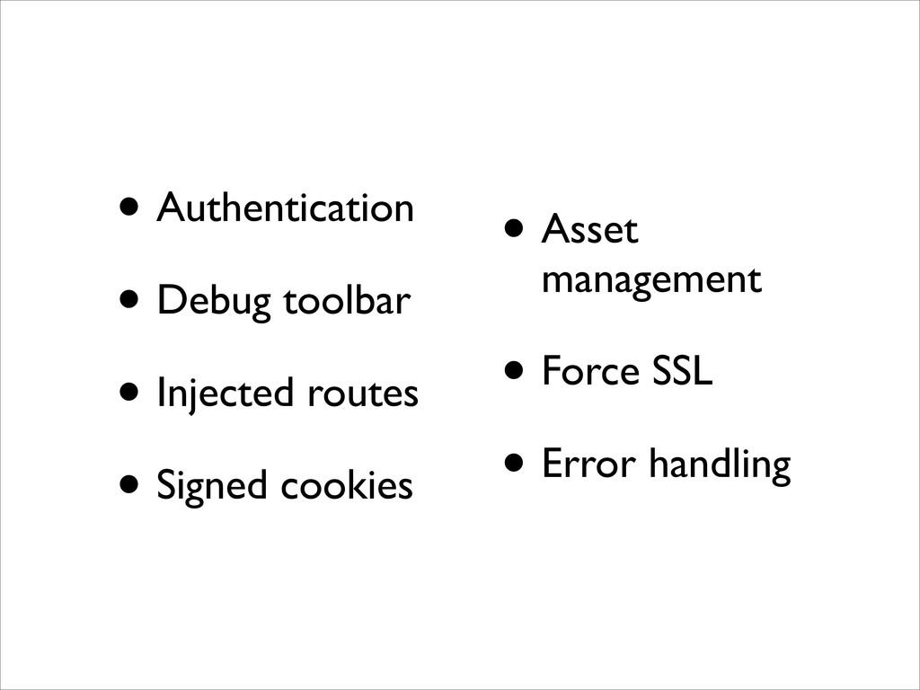 • Authentication  • Debug toolbar  • Inject...