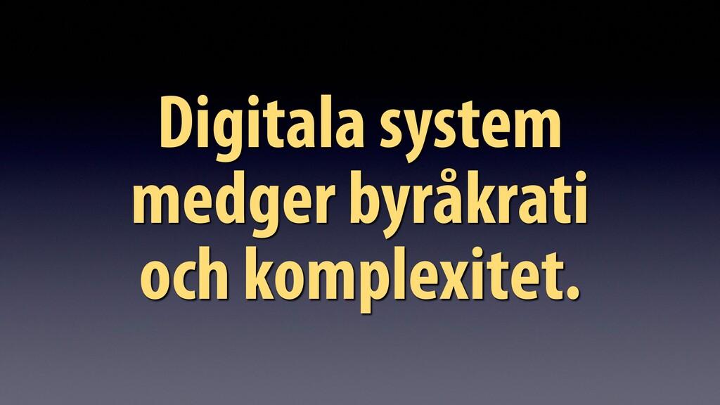 Digitala system medger byråkrati och komplexite...