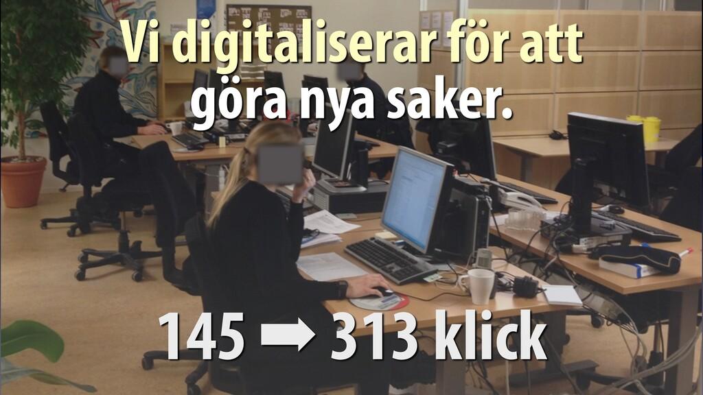 145 ➡ 313 klick Vi digitaliserar för att göra n...