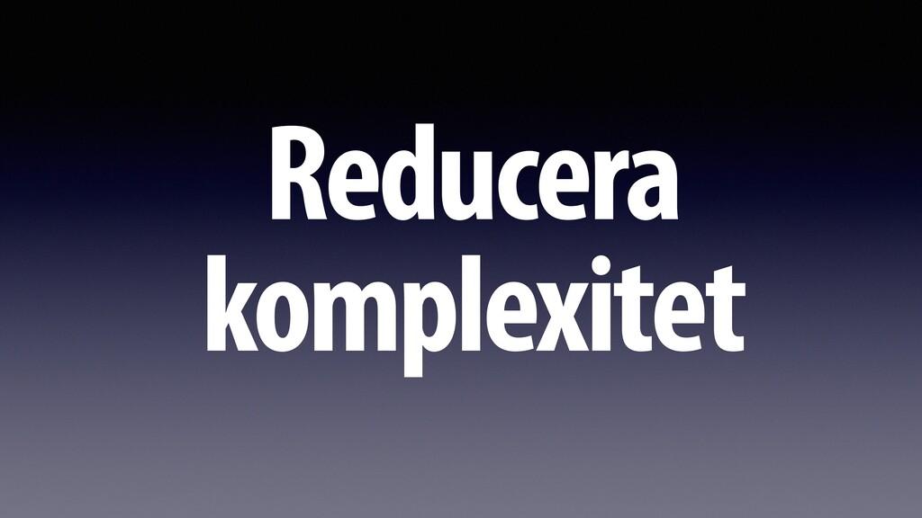 Reducera komplexitet