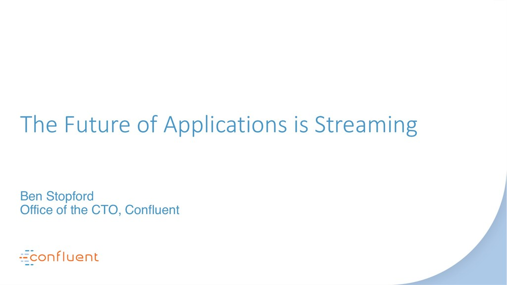 The Future of Applications is Streaming Ben Sto...