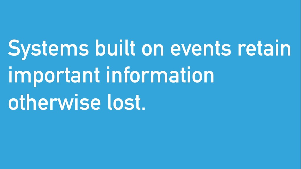 Systems built on events retain important inform...