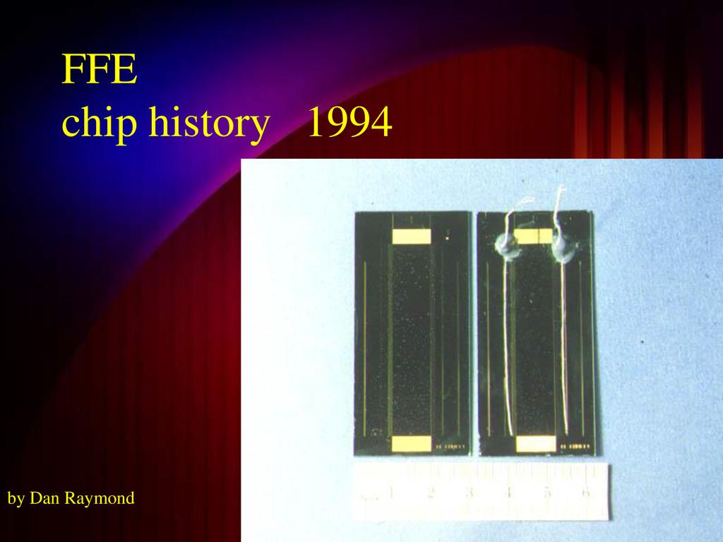FFE chip history 1994 by Dan Raymond
