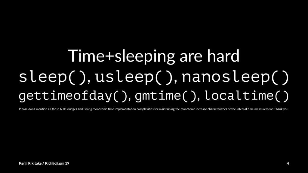 Time+sleeping are hard sleep(), usleep(), nanos...
