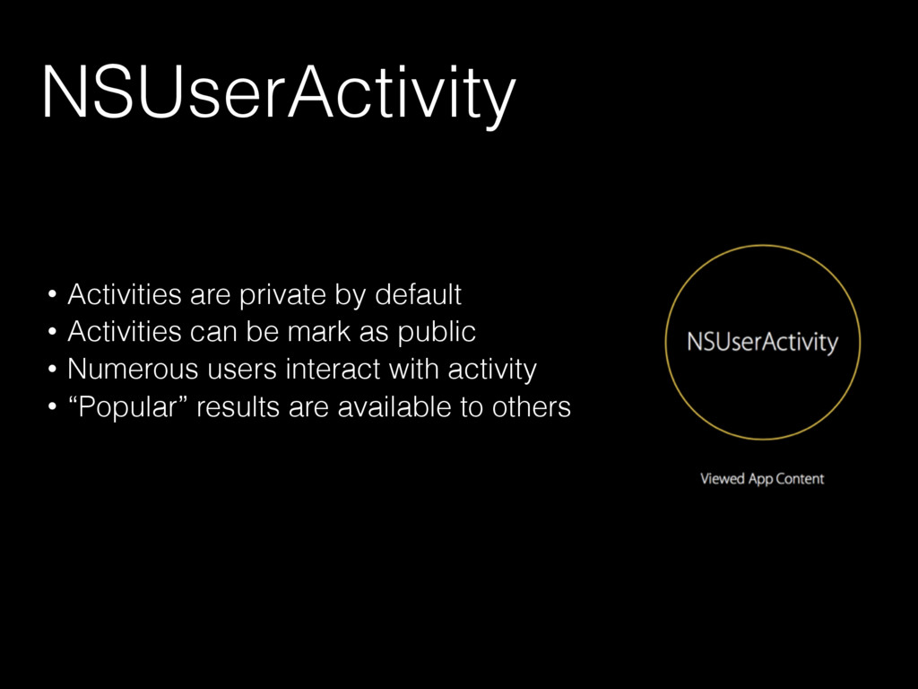 NSUserActivity • Activities are private by defa...