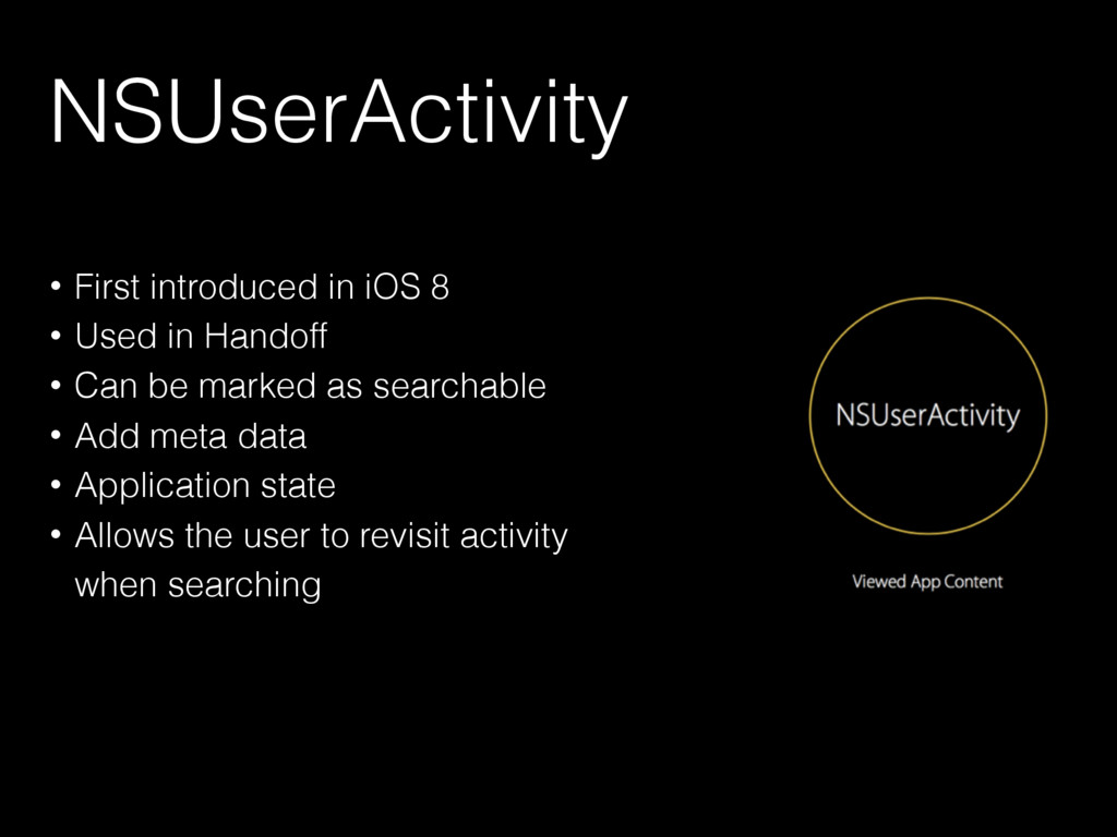 NSUserActivity • First introduced in iOS 8 • Us...