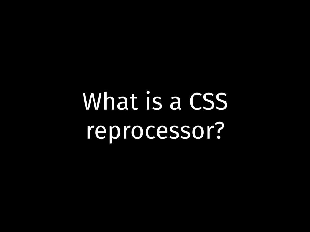 What is a CSS reprocessor?