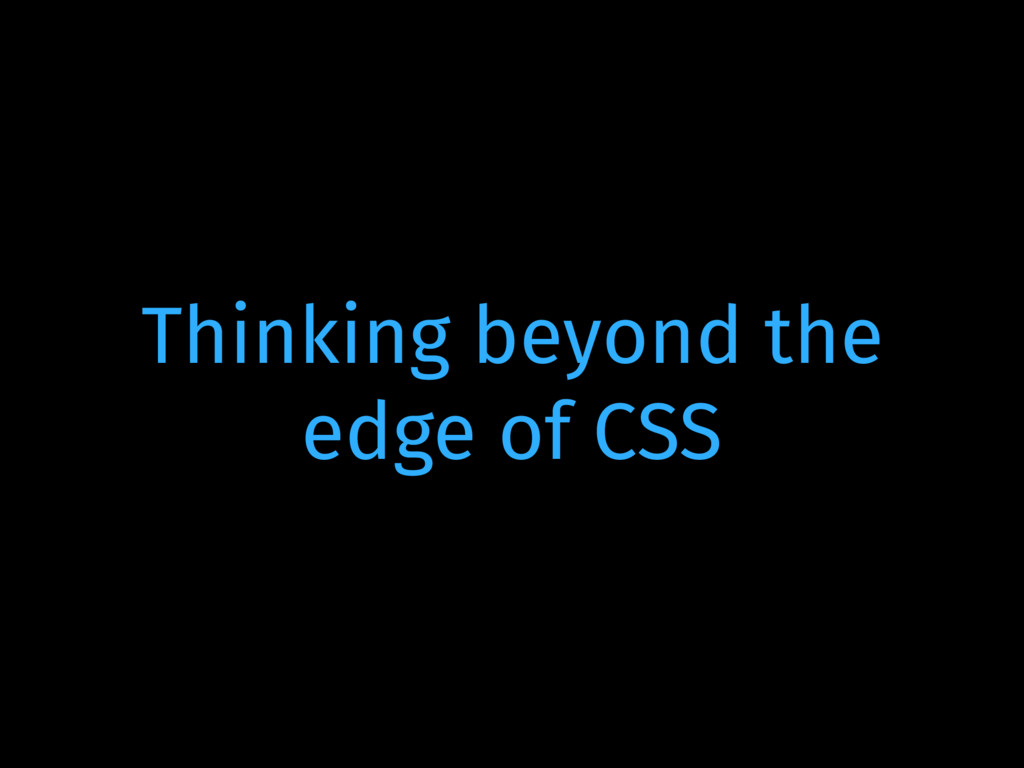Thinking beyond the edge of CSS