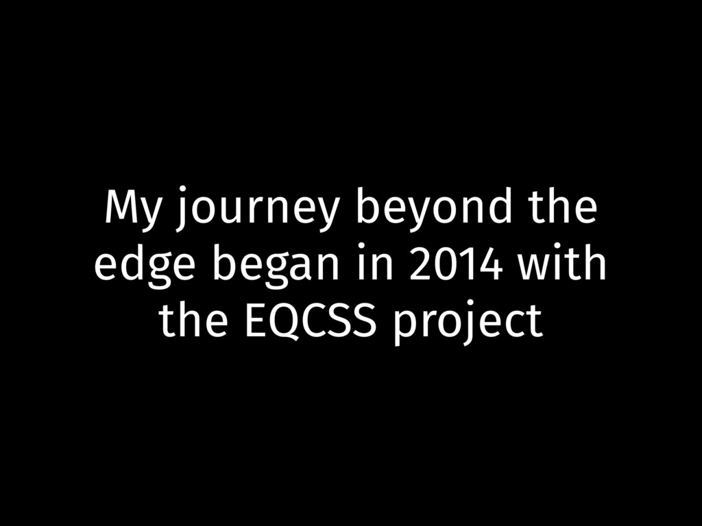 My journey beyond the edge began in 2014 with t...