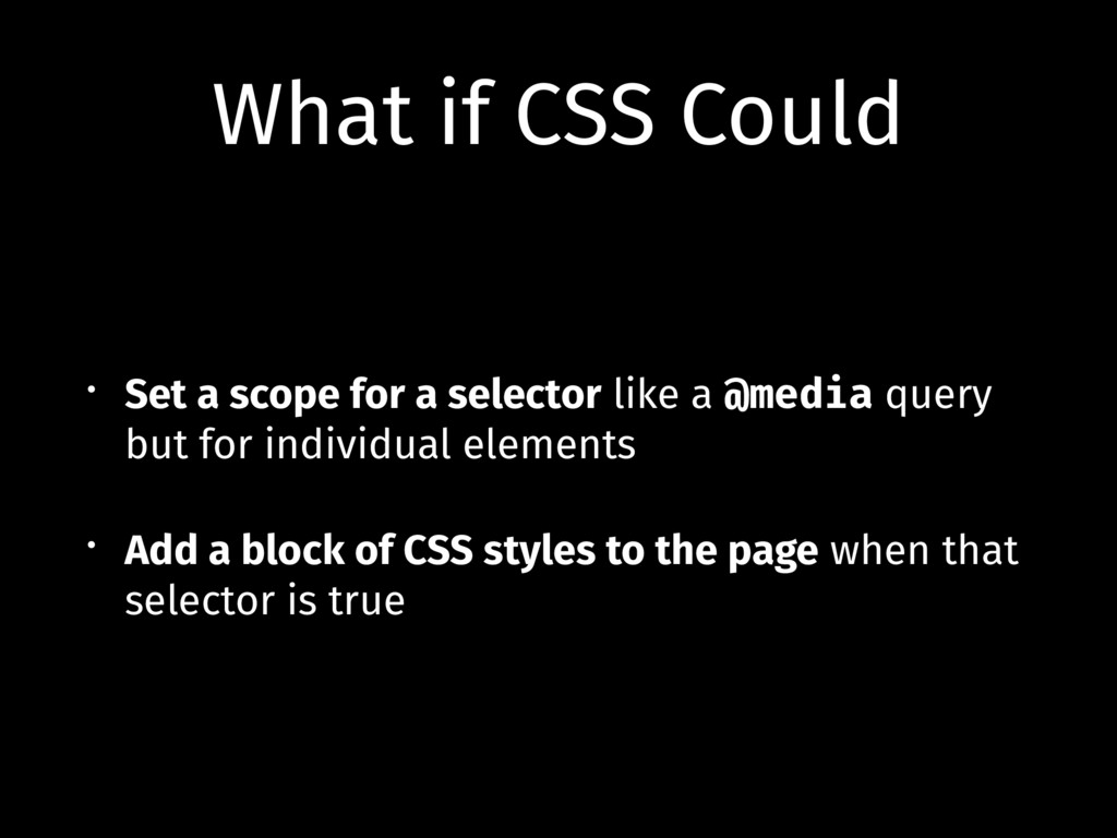What if CSS Could • Set a scope for a selector ...