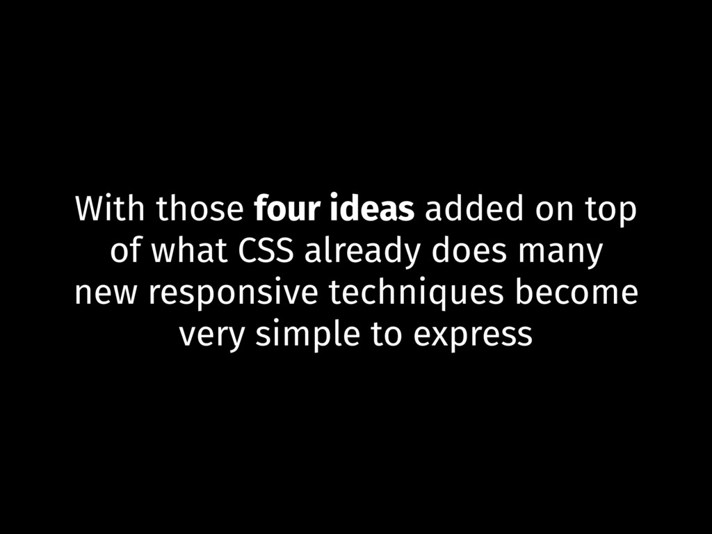 With those four ideas added on top of what CSS ...
