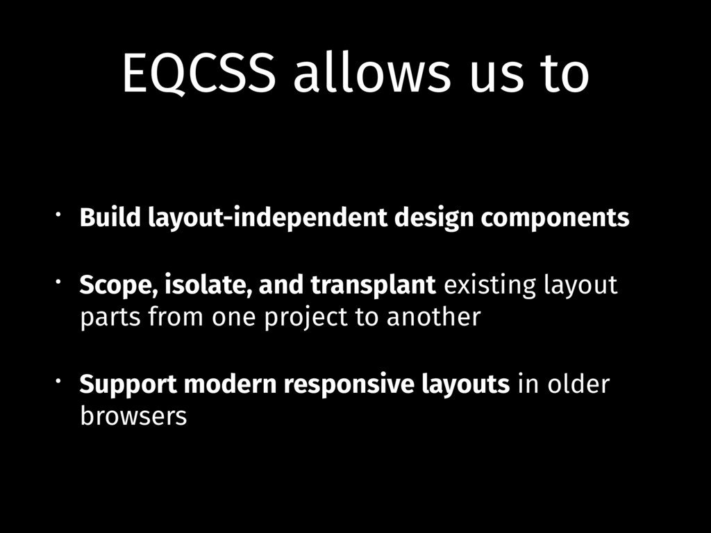 EQCSS allows us to • Build layout-independent d...