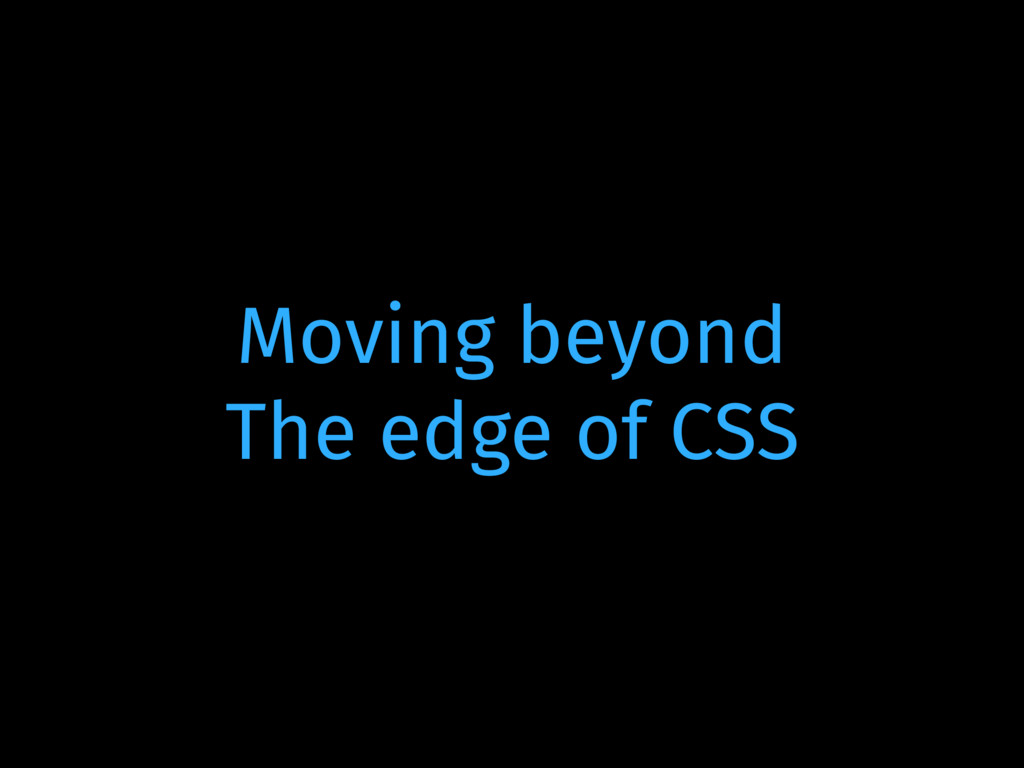 Moving beyond The edge of CSS