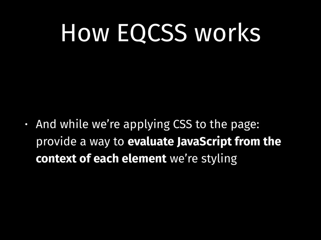 How EQCSS works • And while we're applying CSS ...