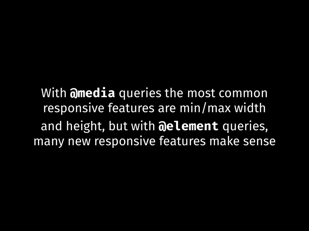 With @media queries the most common responsive ...
