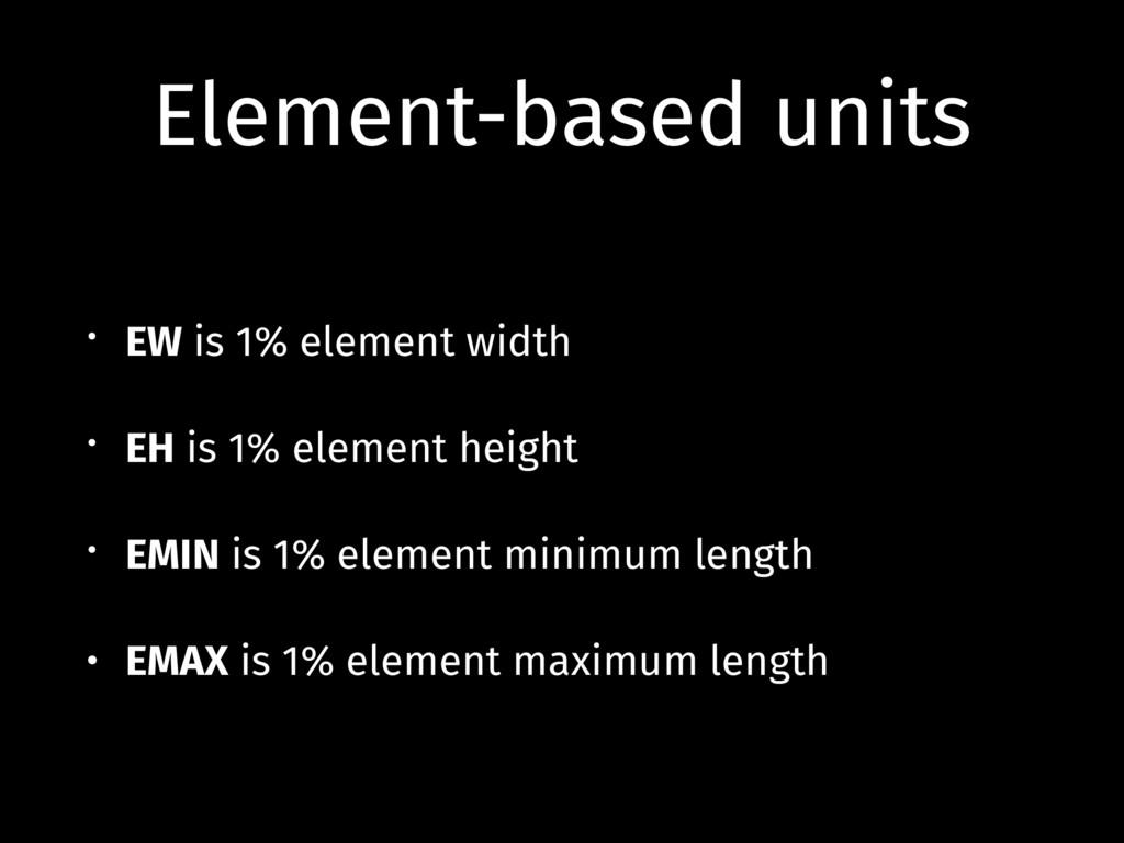 Element-based units • EW is 1% element width • ...