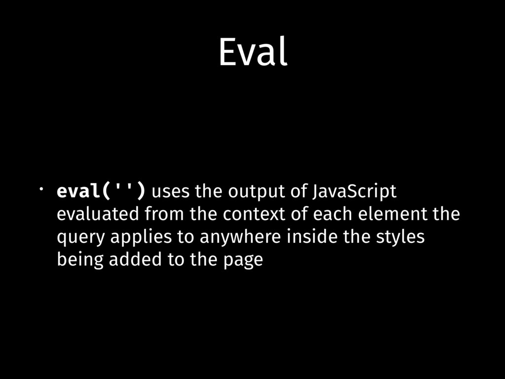 Eval • eval('') uses the output of JavaScript e...