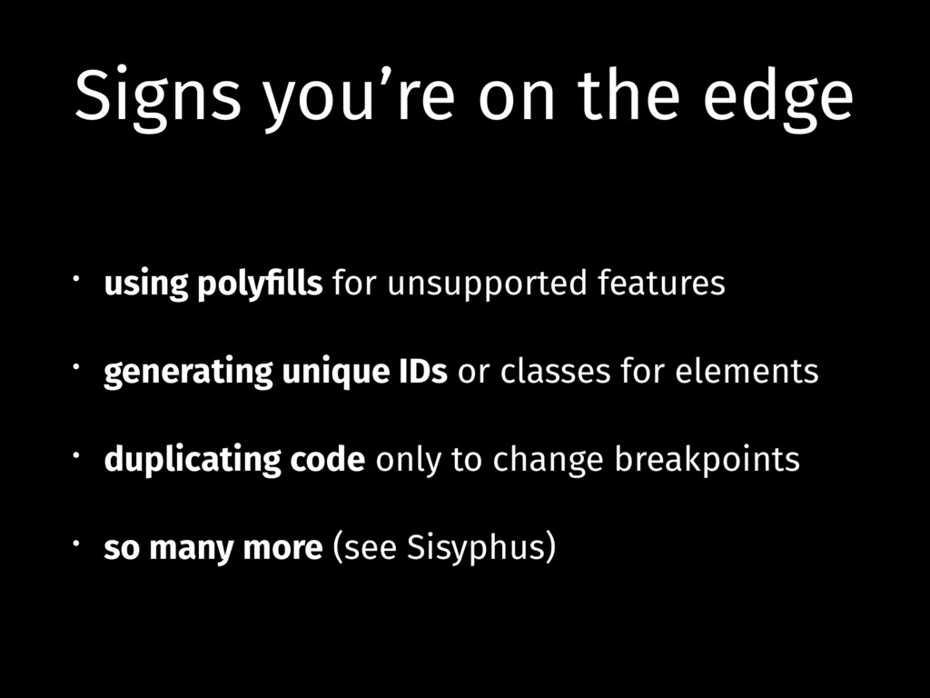 Signs you're on the edge • using polyfills for u...