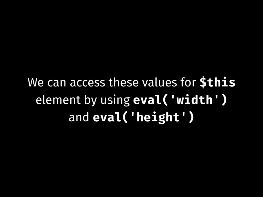 We can access these values for $this element by...