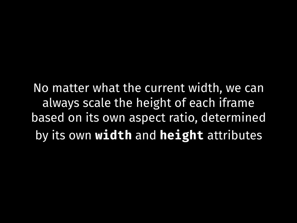 No matter what the current width, we can always...