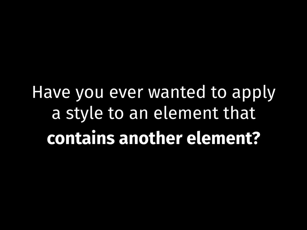 Have you ever wanted to apply a style to an ele...