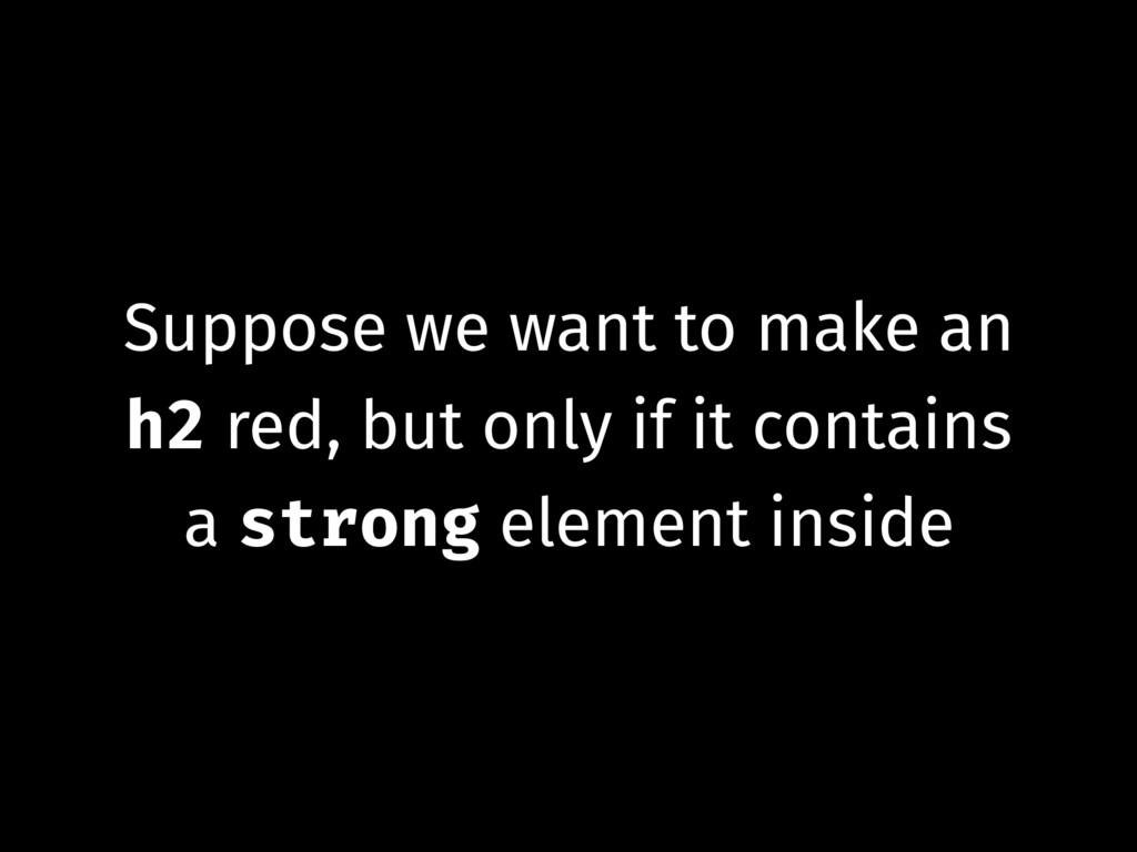Suppose we want to make an h2 red, but only if ...