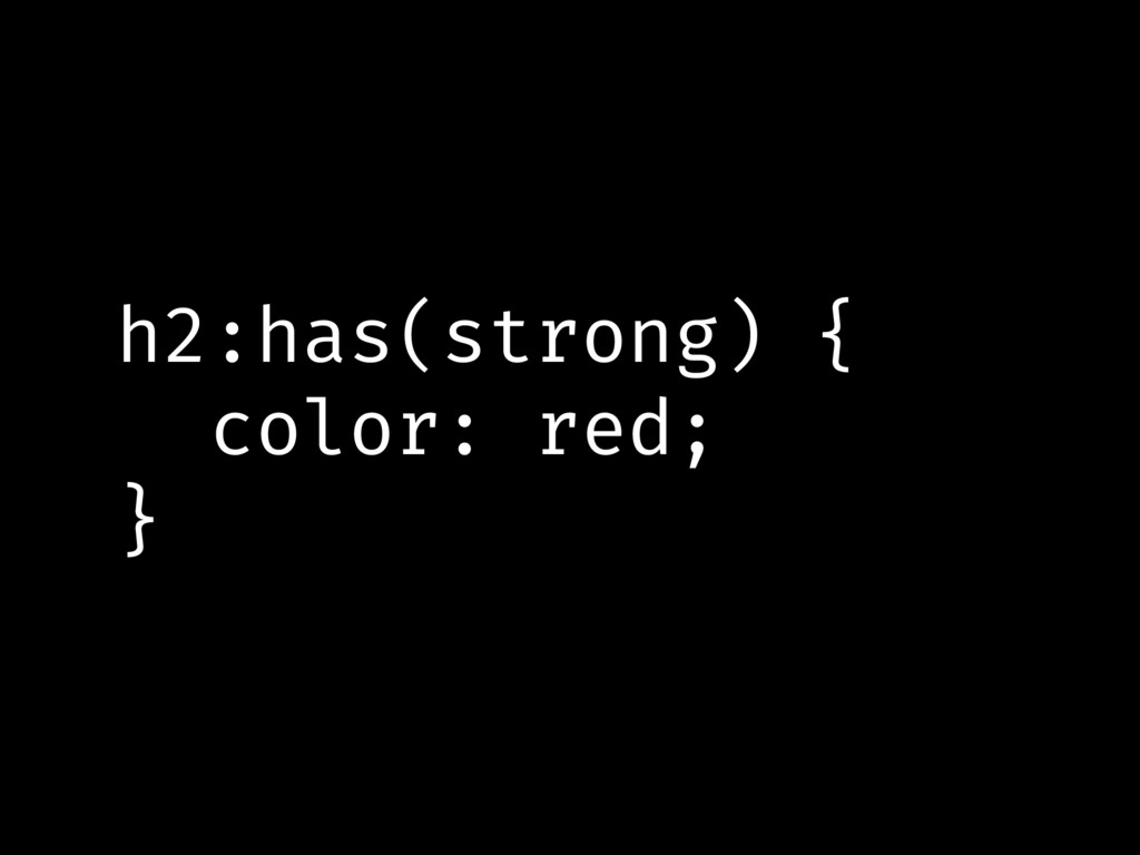 h2:has(strong) { color: red; }
