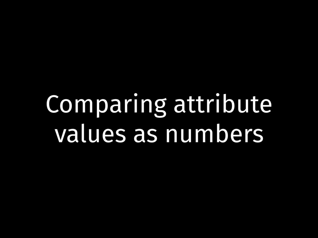 Comparing attribute values as numbers