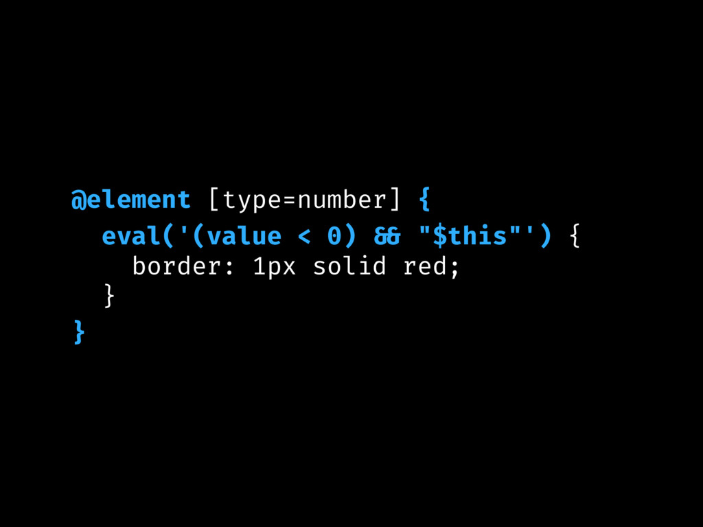 "@element [type=number] { eval('(value < 0) && ""..."