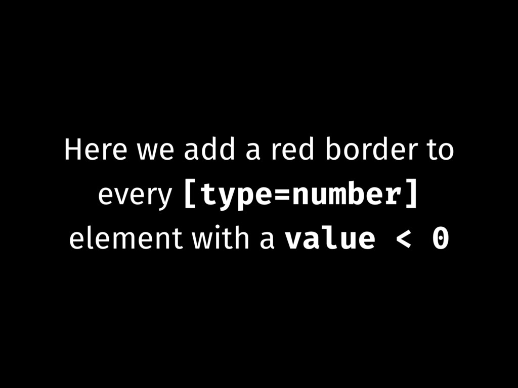 Here we add a red border to every [type=number]...