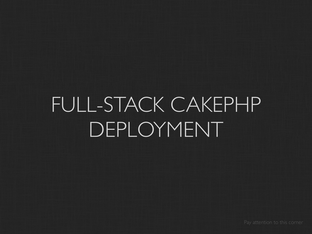 FULL-STACK CAKEPHP DEPLOYMENT Pay attention to ...