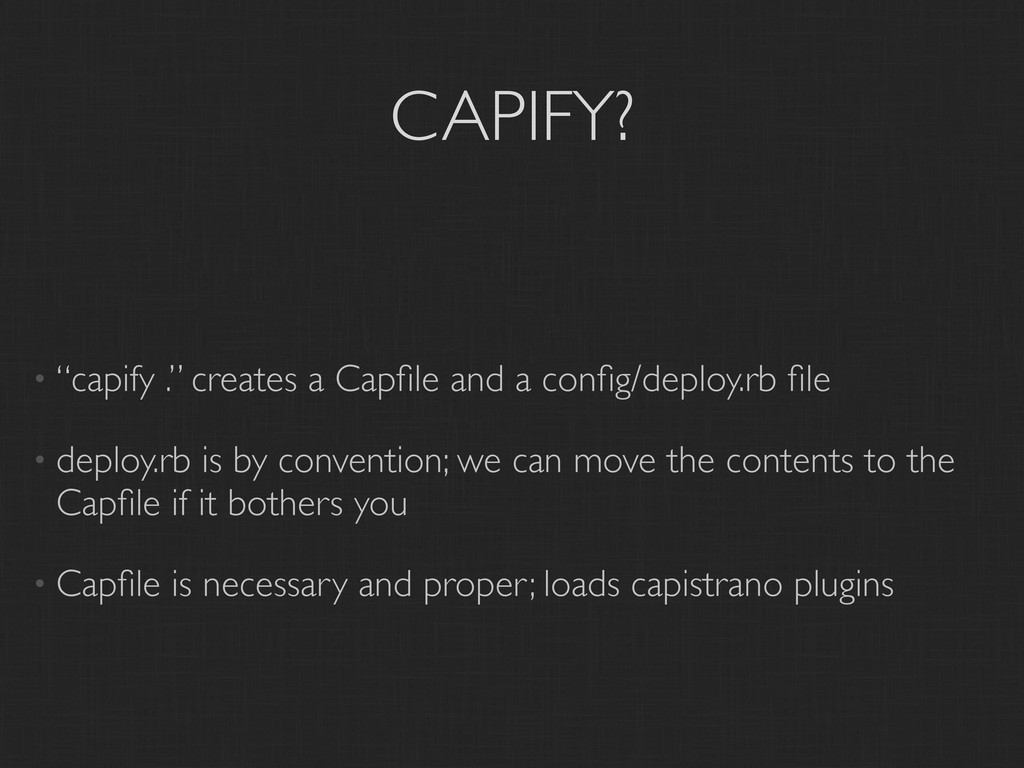 "CAPIFY? • ""capify ."" creates a Capfile and a con..."