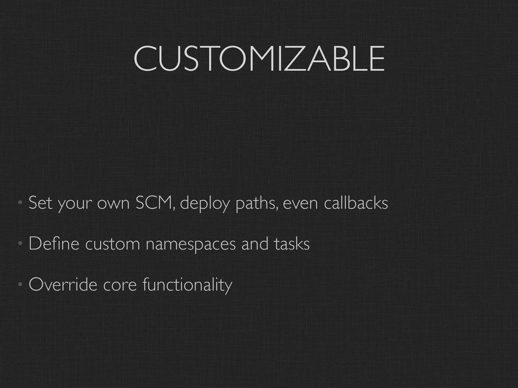 CUSTOMIZABLE • Set your own SCM, deploy paths, ...