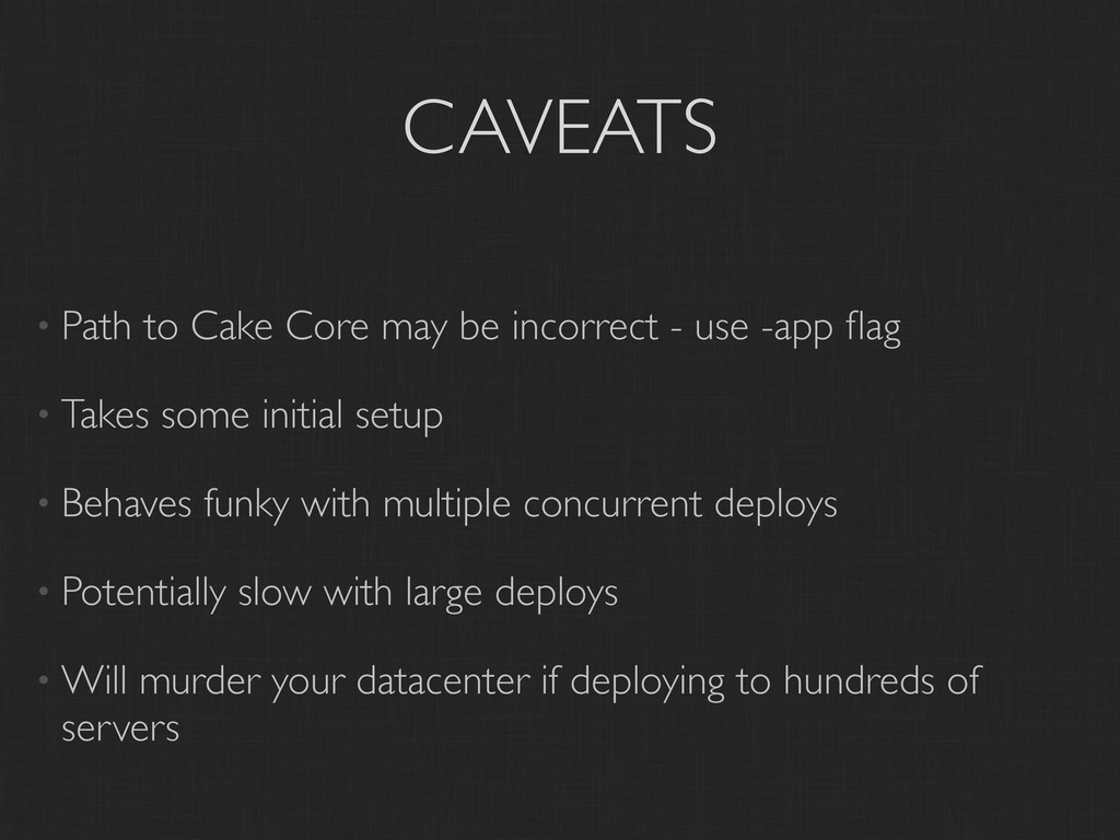 CAVEATS • Path to Cake Core may be incorrect - ...