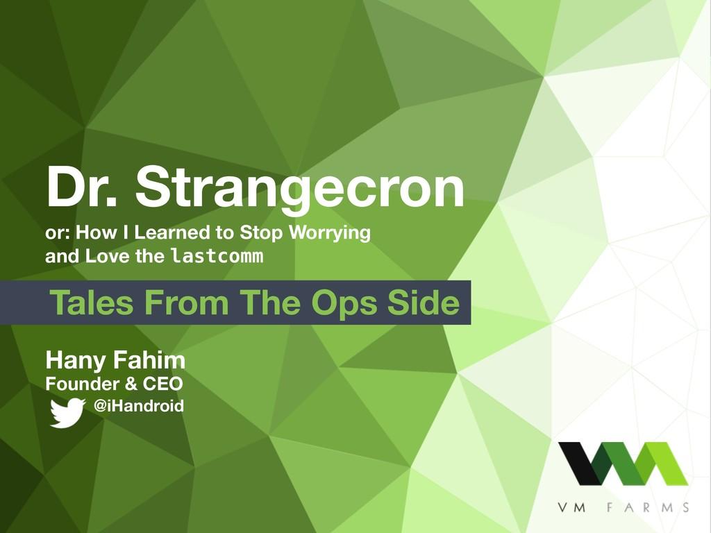 Hany Fahim Founder & CEO @iHandroid Dr. Strange...