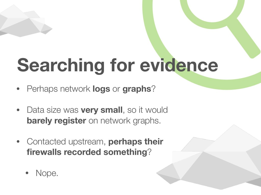 Searching for evidence • Perhaps network logs o...