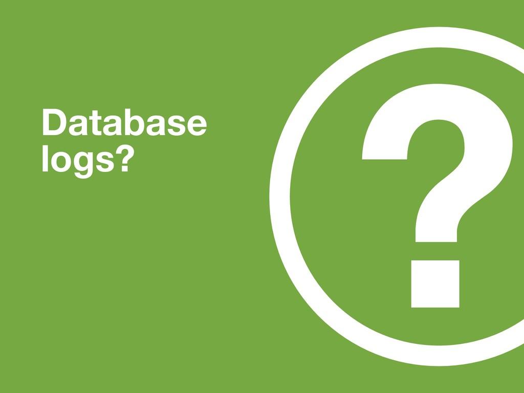 ? Database logs?