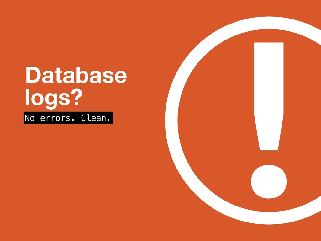 ! Database logs? No errors. Clean.