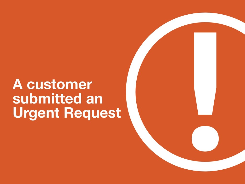 ! A customer submitted an Urgent Request