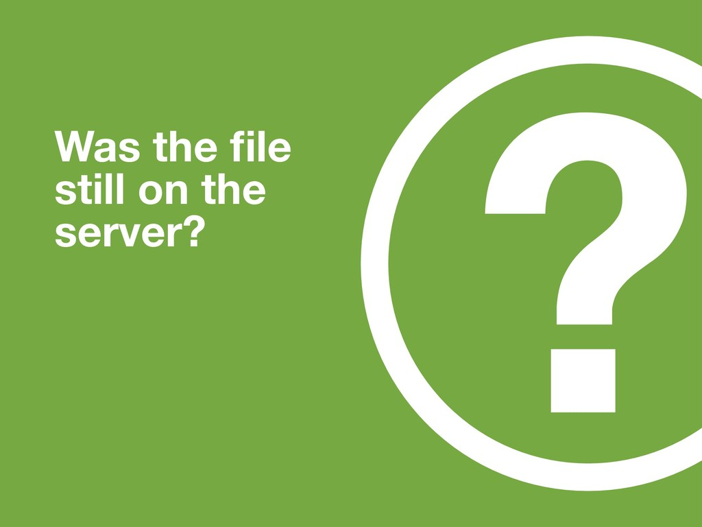 ? Was the file still on the server?