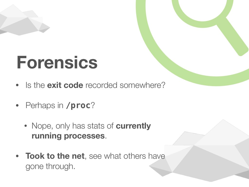Forensics • Is the exit code recorded somewhere...