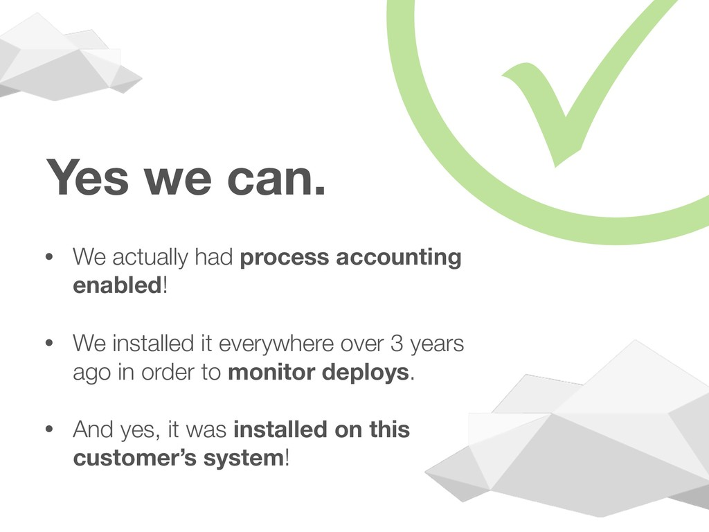 Yes we can. • We actually had process accountin...