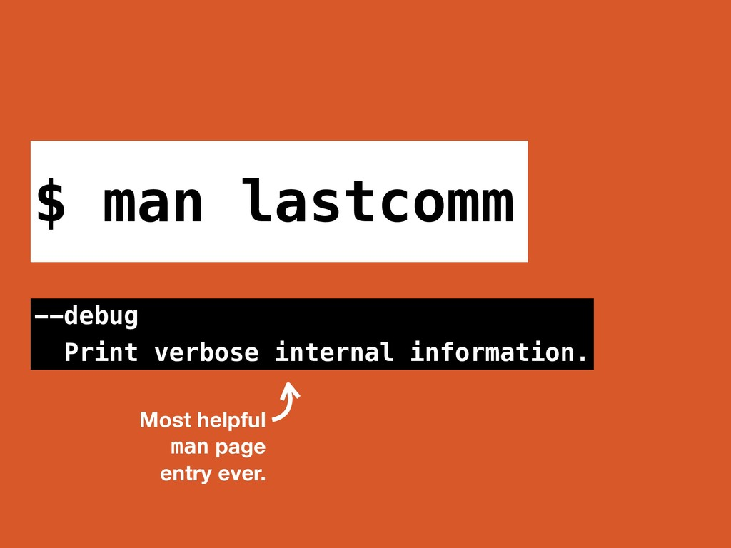 $ man lastcomm Most helpful man page entry ever...
