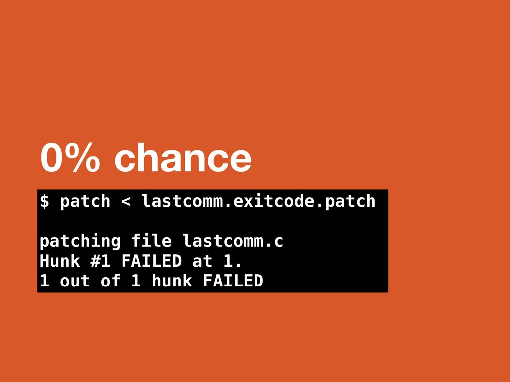 0% chance $ patch < lastcomm.exitcode.patch pat...